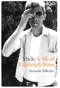 Mick - A Life of Randolph Stow
